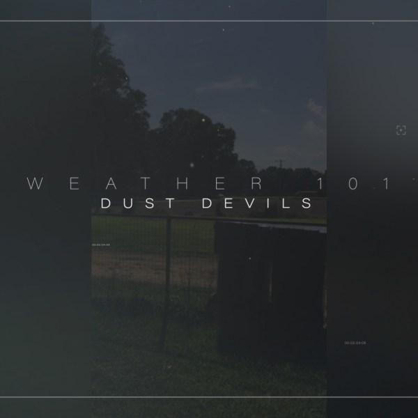 Weather 101: Dust Devils